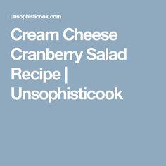 Cream Cheese Cranberry Salad Recipe | Unsophisticook