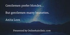 Gentlemen prefer blondes... but gentlemen marry brunettes. Anita Loos hair loss quotes