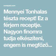 Mennyei Tonhalas tészta recept! Ez a férjem receptje. Nagyon finomra tudja elkészíteni, engem is megfőzött vele! 😉
