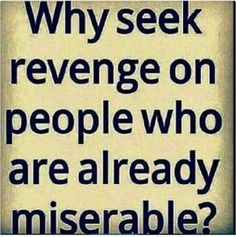 truly.... karma will take care of them in her own way