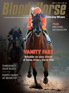 June 11, 2016, Issue 23. Vanity Fare: Beholder an easy winner of Santa Anita's Vanity Mile. Also in this issue: Michael Dickinson and Phipps Family at Belmont. Buy this issue: http://shop.bloodhorse.com/collections/all-print-issues/products/blood-horse-june-11-2016-print