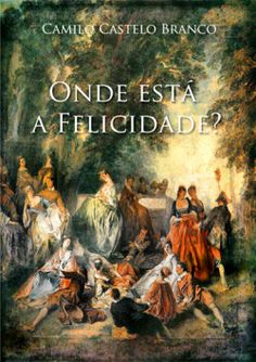 "Capa do livro ""Onde está a Felicidade?"" de Camilo Castelo Branco."