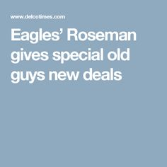Eagles' Roseman gives special old guys new deals