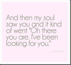 and then my soul saw you...