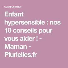 Enfant hypersensible : nos 10 conseils pour vous aider ! - Maman - Plurielles.fr