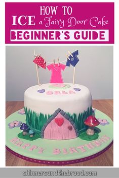 The complete idiot's guide to icing a simple fairy door cake with links to online tutorials.