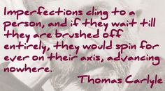 Thomas Carlyle quote. Imperfections... Thomas Carlyle, Christian Faith, Im Not Perfect, Author, Quotes, Quotations, I'm Not Perfect, Writers, Quote
