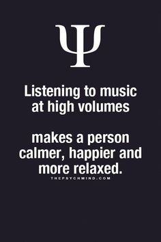 You won't be happier when you realise you busted your eardrums and you won't be relaxed because you would have made more enemies in the neighbourhood Psychology Says, Psychology Fun Facts, Psychology Quotes, I Love Music, Music Is Life, Work Music, Quotes To Live By, Me Quotes, Provocateur