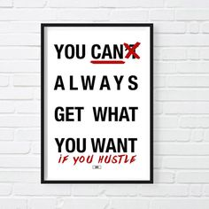 The Rolling Stones said: You Can't Always Get What You Want? We CALL BULLSHIT. You CAN Always Get What You Want IF You Hustle- If you're looking for a badass motivational poster or inspirational print, you found it! This is the perfect office decor for any modern office. Awesome gift for boss or coworker or entrepreneur Funny Prints, Quote Prints, Wall Prints, Modern Office Decor, Office Wall Decor, Rolling Stones Quotes, Stone Quotes, Words Of Wisdom Quotes, Gifts For Boss