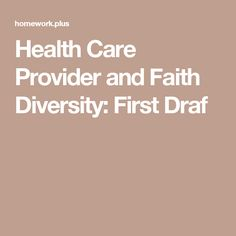 healthcare provider and faith diversity essay Health and health care of asian indian american elders  healthcare decisions are frequently discussed within the immediate  cultural diversity and.