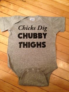 Funny Chicks Dig Chubby Thighs Baby Body Suit One by StellasShoppe, $13.00
