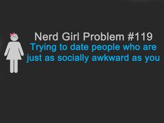 I keep pinning these but I don't care. This is one of my biggest problems. All the cute guys have terrible taste in everything, all the nerdy guys who are even semi-attractive are taken. Or gay. Curse you, society.