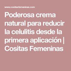 Poderosa crema natural para reducir la celulitis desde la primera aplicación   Cositas Femeninas