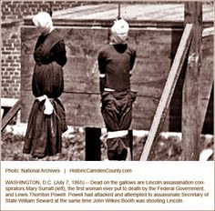 Mary Suratt - for her part in the Lincoln Assassination she is the only woman ever executed by the Federal government