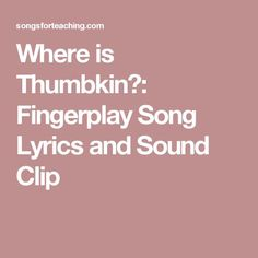 Where is Thumbkin?: Fingerplay Song Lyrics and Sound Clip