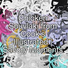 Chicken Souvlaki from Cook's Illustrated | Savory Moments