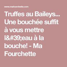 Truffes au Baileys... Une bouchée suffit à vous mettre l'eau à la bouche!  - Ma Fourchette