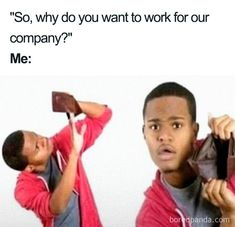 Job-Interview-Memes - Funny,Funny memes,Funny pic,Funny world. Funny Jobs, Crazy Funny Memes, Really Funny Memes, Stupid Funny Memes, Funny Relatable Memes, Funny Tweets, Haha Funny, Funny Quotes, Funny Stuff