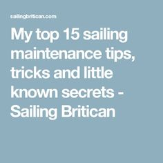 My top 15 sailing maintenance tips, tricks and little known secrets - Sailing Britican