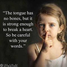 The tongue has no bones, but it is strong enough to break a heart. Be careful with your words. Sticks and stones may break my bones, but your words can last a lifetime. End child abuse and stop maligning your fellow human beings. Motivacional Quotes, Quotable Quotes, Great Quotes, Words Quotes, Sayings, Denial Quotes, Inspiring Quotes About Life, Inspirational Quotes, Watch Your Words