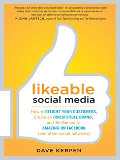 Likeable Social Media  How to Delight Your Customers, Create an Irresistible Brand, and Be Generally Amazing on Facebook (& Other Social Networks). Free eBook from LBPL.
