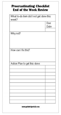 Free Stop Procrastinating! End of the Week Review Printable..... I think I'd procrastinate procrastinating...and i'd not fill out this form
