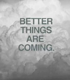 Better thing are comings