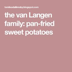 the van Langen family: pan-fried sweet potatoes