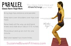 Barre move: Parallel for Thigh Work - Shake to Change with Barre Workouts. Click the pic for more on how Barre workouts change yoru body.
