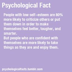 Self esteem build it and don't be that person.
