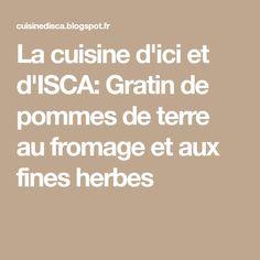 La cuisine d'ici et d'ISCA: Gratin de pommes de terre au fromage et aux fines herbes