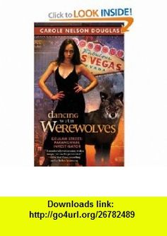 Dancing with Werewolves Delilah Street, Paranormal Investigator (9780809572038) Carole Nelson Douglas , ISBN-10: 0809572036  , ISBN-13: 978-0809572038 ,  , tutorials , pdf , ebook , torrent , downloads , rapidshare , filesonic , hotfile , megaupload , fileserve