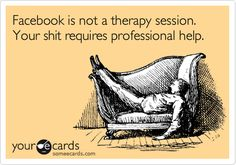 Facebook is not a therapy session.