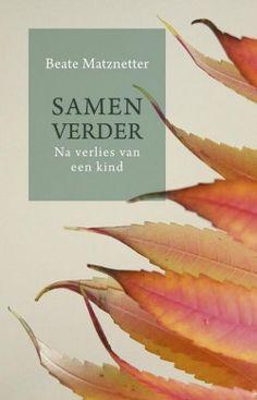 Samen verder na verlies van een kind door Beate Matznetter, een belangrijk boek voor iedereen die zelf of van dichtbij het verlies van een kind heeft meegemaakt.