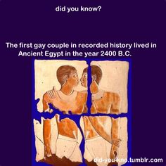 The first gay couple in recorded history lived in Ancient Egypt in the year 2400 B.C.
