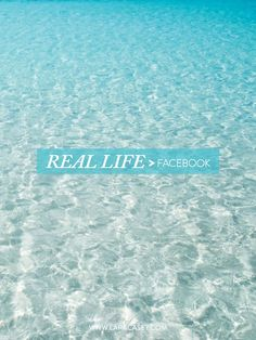 Real Life > Facebook     Spend less time on social media and more time enjoying your life. Real life will always, always, always be more fulfilling than the Internet.