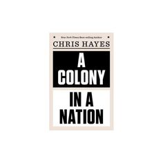 Colony in a Nation (Hardcover) (Chris Hayes)