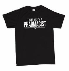 Trust Me Im A Pharmacist Funny Pharmacy Novelty Humor T-Shirt
