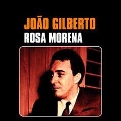 Rosa Morena, a song by João Gilberto on Spotify