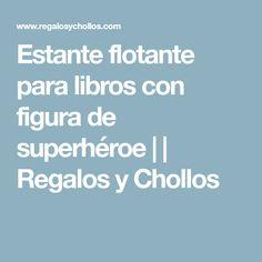 Estante flotante para libros con figura de superhéroe     Regalos y Chollos