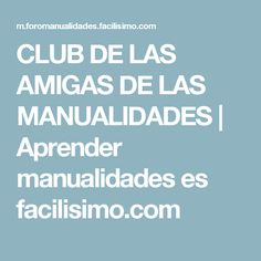 CLUB DE LAS AMIGAS DE LAS MANUALIDADES | Aprender manualidades es facilisimo.com