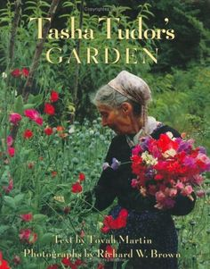 """Tasha Tudor's Garden"" by Tovah Martin--""Gardeners are especially intrigued by the profusion of antique flowers -- spectacular poppies, six-foot foxgloves, and intoxicating peonies -- in the cottage gardens surrounding her [Tasha Tudor's] hand-hewn house."""