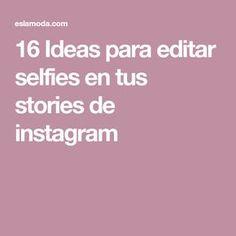 16 Ideas para editar selfies en tus stories de instagram