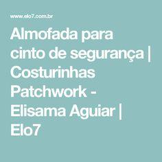Almofada para cinto de segurança | Costurinhas Patchwork - Elisama Aguiar | Elo7