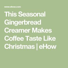 This Seasonal Gingerbread Creamer Makes Coffee Taste Like Christmas | eHow