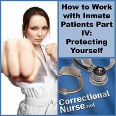 How to Work with Inmate Patients Part IV: Protecting Yourself Not all inmates are seeking victims to manipulate, but some are. Nurses working in jails and prisons need to know how to protect themselves from falling into common traps. Here are some tips to stay safe while caring for our patient population.