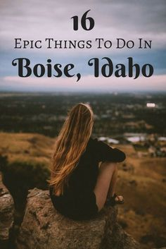 16 Things To Do When You Visit Boise , Idaho - The Biggest small-town city perfect for foodies, adventure lovers, and more!