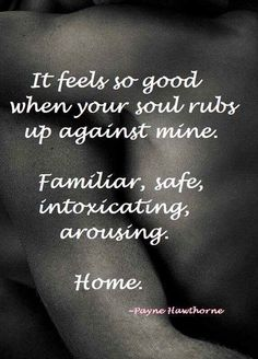 It feels good when your soul rubs up against mine. Relationships Love, Relationship Quotes, Freaky Relationship, Quotes Hurt Feelings, Karma, Twin Flame Love, Twin Flames, Making Love, Your Soul