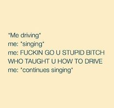 No doubt, this would be me! Savage Life, Driving Tips, I Can Relate, Stupid, I Laughed, Laughter, Singing, Life Quotes, Wisdom