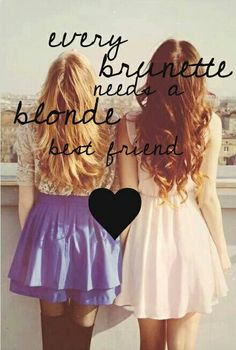 every brunette needs a blonde best friend ♡